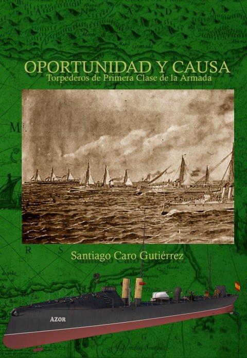 Libro oportunidad y causa: torpederos de primera clase de la Armada